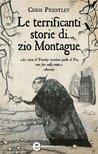 Le terrificanti storie di zio Montague by Chris Priestley