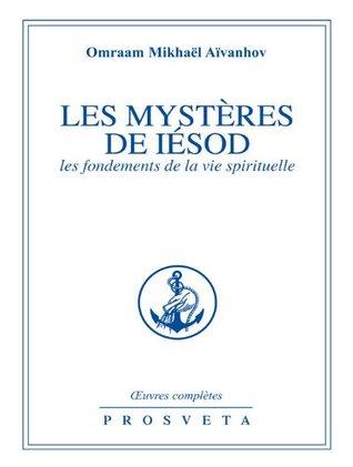 Les Mystères de Iesod: Les fondements de la vie spirituelle (Oeuvres Complète de François Perroux)