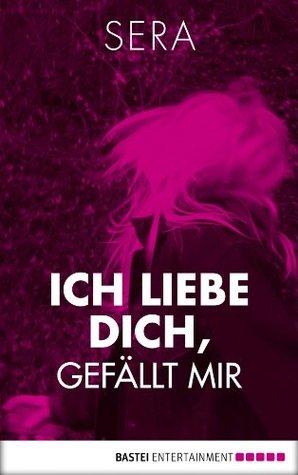 Ich liebe dich, Gefällt mir (German Edition)