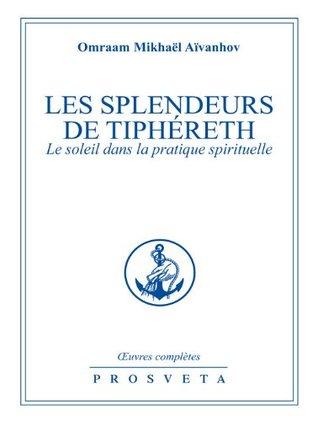 Les splendeurs de Tiphéreth: le soleil dans la pratique spirituelle (Oeuvres Complète de François Perroux)