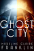 Ghost City by Madeline Claire Franklin