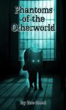 Phantoms of the Otherworld (In Spiritu Et Veritate, #2)