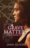 Grave Matters by Jana Oliver