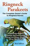 Ringneck Parakeets, the Complete Owner's Guide to Ringneck Pa... by Rose Sullivan
