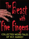 The Beast with Five Fingers: Collected Weird Tales of W. F. Harvey