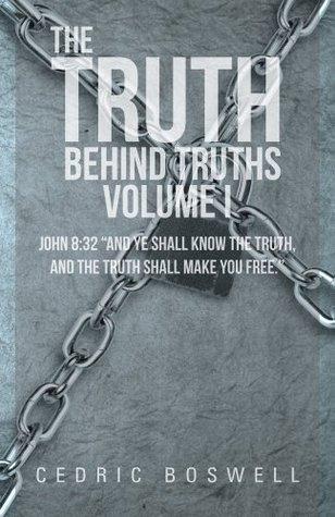 "The Truth Behind Truths Volume I: John 8:32 ""And ye shall know the truth, and the truth shall make you free."""