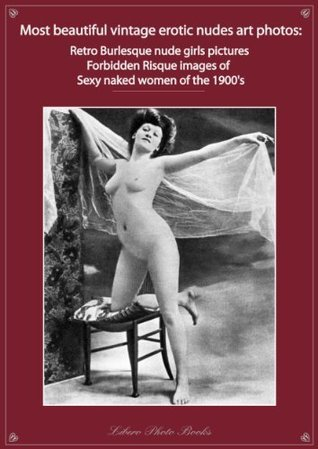 Most beautiful vintage erotic nudes art photos retro burlesque nude girls pictures forbidden risque images sexy naked women of the 1900's photo book