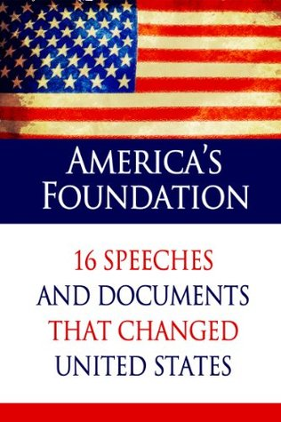 america-s-foundation-16-speeches-and-documents-that-changed-united-states-illustrated-ultimate-collection-of-timeless-classics