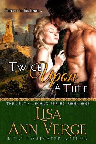 Twice Upon A Time (The Celtic Legends Series Book 1) by Lisa Ann Verge