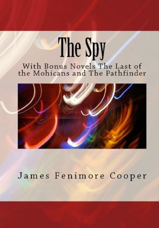 Fenimore Cooper Trilogy: The Spy, The Last of The Mohicans and The Pathfinder