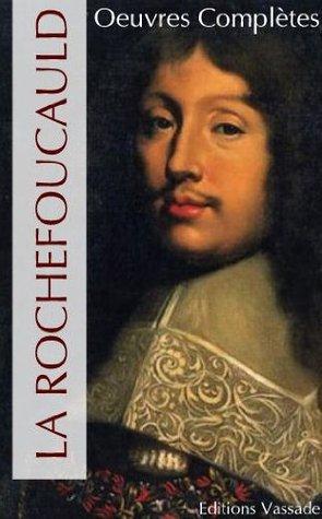 Oeuvres completes de La Rochefoucauld (Memoires, Maximes...) (French Edition)