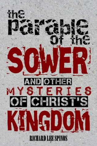 The parable of the Sower and other mysteries of Christ's Kingdom by Rick Spinos
