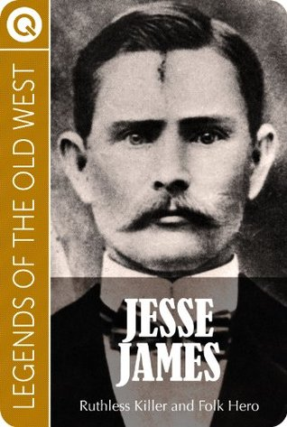 Legends of the Old West : Jesse James - Ruthless Killer and Folk Hero