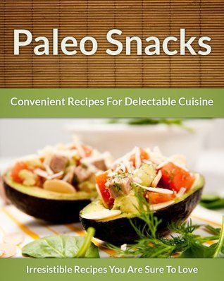 Paleo Snack Recipes - Convenient Recipes For Delectable Cuisine