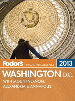 Fodor's Washington, D.C. 2013: with Mount Vernon, Alexandria & Annapolis