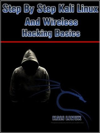 Step By Step Kali Linux and Wireless Hacking Basics