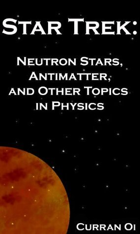 Star Trek: Neutron Stars, Antimatter, and Other Topics in Physics