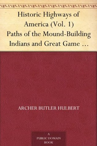 Paths of the Mound-Building Indians and Great Game Animals (Historic Highways of America #1)