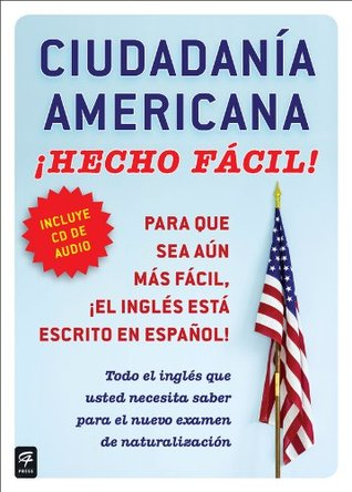 Ciudadania Americana ¡Hecho fácil! con CD (United States Citizenship Test Guide with CD) (Hecho facil)