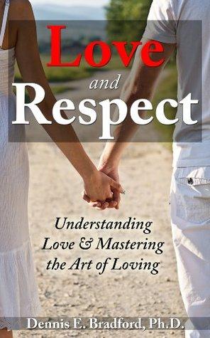 Love and Respect: Understanding Love & Mastering the Art of Loving