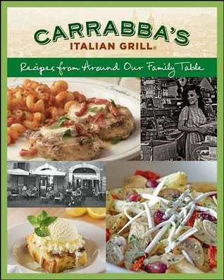 Carrabba's Italian Grill Cookbook: Recipes from Around Our Family Table
