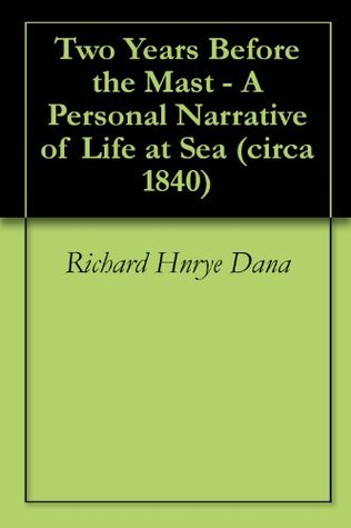 Two Years Before the Mast - A Personal Narrative of Life at Sea (circa 1840) -- includes new Annotated bibliography on Voyages and Travel