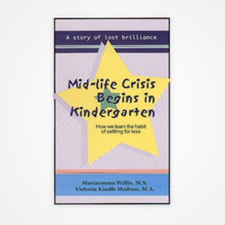 Mid-Life Crisis Begins in Kindergarten: How we learn the habit of settling for less
