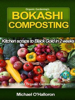 Organic Gardening's Bokashi Composting (Black Gold Organic Gardening)