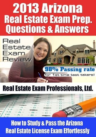 2013 Arizona Real Estate Exam Prep Questions and Answers - How to Study and Pass the Arizona Real Estate License Exam Effortlessly [LIMITED EDITION]