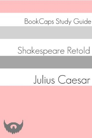Julius Caesar In Plain and Simple English (A Modern Translation and the Original Version) (Classics Retold: 7)