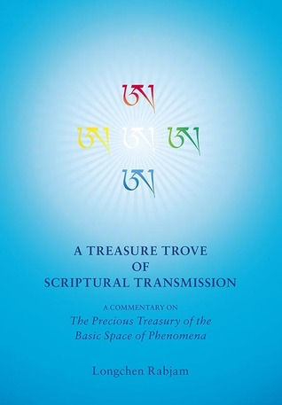 Treasure Trove of Scriptural Transmission: A Commentary on the Precious Treasury of the Basic Space of Phenomena