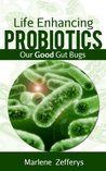 Life Enhancing Probiotics - Our Good Gut Bugs