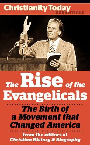 The Rise of the Evangelicals: The birth of a movement that changed America (Christianity Today Essentials)