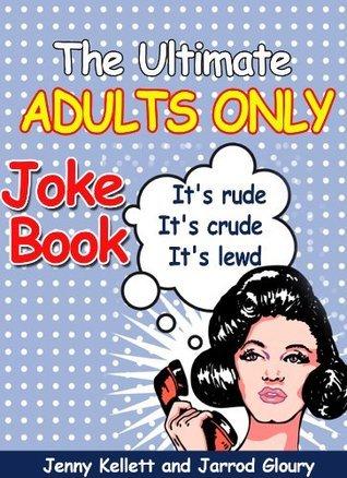 The Ultimate Adults Only Joke Book - It's rude. It's crude. It's lewd.
