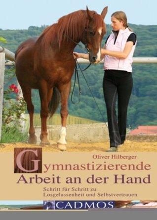 Gymnastizierende Arbeit an der Hand: Schritt für Schritt zu Losgelassenheit und Selbstvertrauen