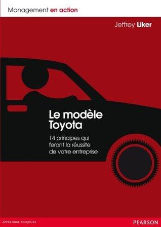 Le modèle Toyota: 14 principes qui feront la réussite de votre entreprise (Management en action)
