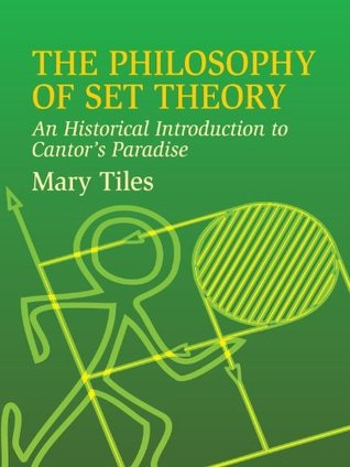 The Philosophy of Set Theory: An Historical Introduction to Cantor's Paradise (Dover Books on Mathematics)