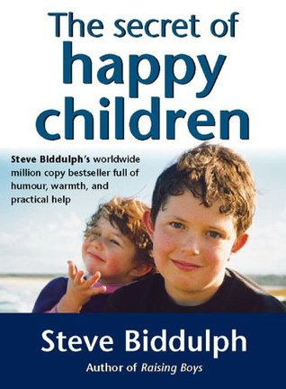 The Secret Of Happy Children Why Children Behave The Way They Do