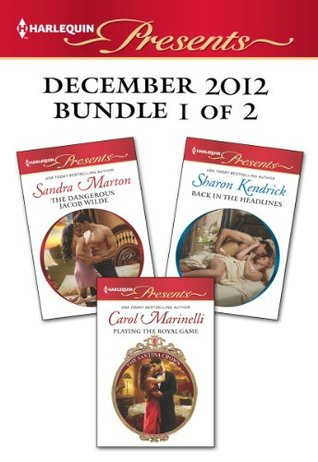 Harlequin Presents December 2012 - Bundle 1 of 2: Back in the Headlines / Playing the Royal Game / The Dangerous Jacob Wilde
