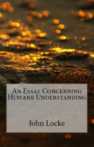 essay concerning human understanding summary epistle reader The subject of locke's essay concerning human understanding was, as locke told the reader in his opening epistle.