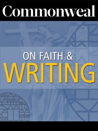 commonweal-on-faith-and-writing