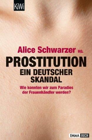 Prostitution - Ein deutscher Skandal: Wie konnten wir zum Paradies der Frauenhandler werden?