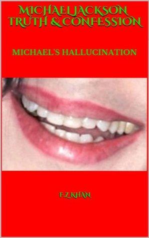 Michael Jackson Truth & Confession MICHAEL'S HALLUCINATION