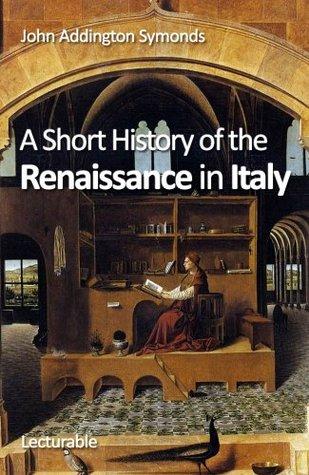 a short history of the renaissance in italy by john addington symonds