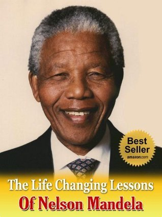 The Life Changing Lessons of Nelson Mandela
