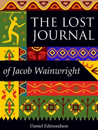 THE LOST JOURNAL of Jacob Wainwright, faithful servant of Dr David Livingstone (historical Christian fiction books)