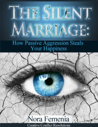 The Silent Marriage:: How Passive Aggression Steals Your Happiness, 2nd Edition (The Complete Guide to Passive Aggression Book 5)