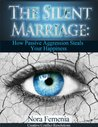 Book cover for The Silent Marriage:: How Passive Aggression Steals Your Happiness, 2nd Edition (The Complete Guide to Passive Aggression Book 5)
