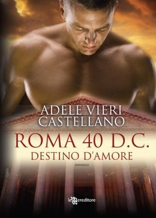 Roma 40 d.C. Destino d'amore (Italian Edition)