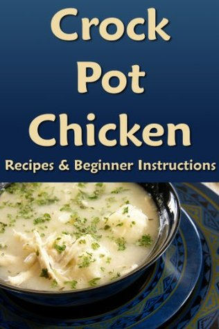 Crock Pot Chicken: Recipes & Beginner Instructions